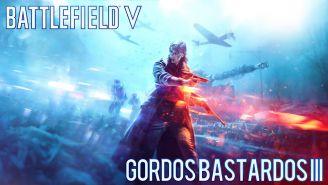 Los 3 Gordos Bastardos revisan el nuevo Battlefield V