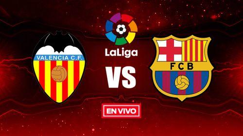 EN VIVO Y EN DIRECTO: Valencia vs Barcelona